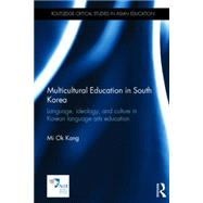 Multicultural Education in South Korea: Language, ideology, and culture in Korean language arts education by Kang; Mi Ok, 9780415725118