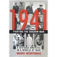 1941: Fighting the Shadow War A Divided America in a World at War by Wortman, Marc, 9780802125118