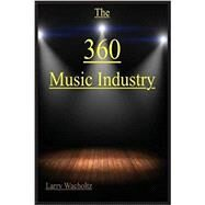 The 360 Music Industry by Larry E Wacholtz, 9780989895118