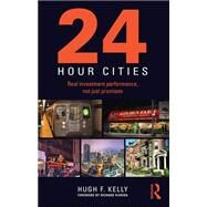 24-Hour Cities: Real Investment Performance, Not Just Promises by Kelly; Hugh, 9781138805118