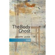 The Body Ghost by Lease, Joseph, 9781566895118
