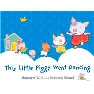 This Little Piggy Went Dancing by Wild, Margaret; Niland, Deborah, 9781743315118
