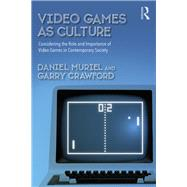 Video Games as Culture: Considering the Role and Importance of Video Games in Contemporary Society by Muriel; Daniel, 9781138655119