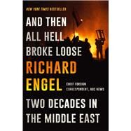 And Then All Hell Broke Loose Two Decades in the Middle East by Engel, Richard, 9781451635119
