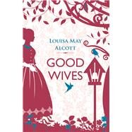 Good Wives by Alcott, Louisa May, 9781843915119