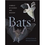 Bats: A World of Science and Mystery by Fenton, Melville Brockett; Simmons, Nancy B.; Fenton, M. Brock, 9780226065120