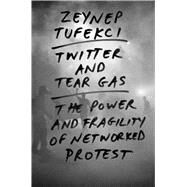 Twitter and Tear Gas by Tufekci, Zeynep, 9780300215120