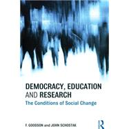 Democracy, Education and Research: The Conditions of Social Change by Goodson; Ivor F., 9780415605120