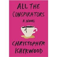 All the Conspirators by Isherwood, Christopher, 9780811225120