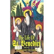 The Life of St. Benedict: The Great Patriarch of the Western Monks (480-547 A.d.) by Gregory the Great, St., 9780895555120