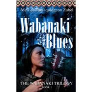Wabanaki Blues by Zobel, Melissa Tantaquidgeon, 9781929345120