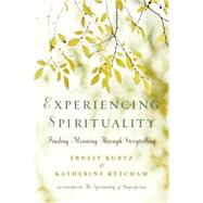 Experiencing Spirituality: Finding Meaning Through Storytelling by Kurtz, Ernest; Ketcham, Katherine, 9780399175121