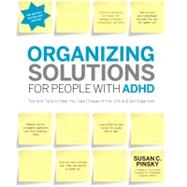 Organizing Solutions for People with ADHD, 2nd Edition-Revised and Updated : Tips and Tools to Help You Take Charge of Your Life and Get Organized by Pinsky, Susan C., 9781592335121