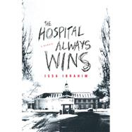 The Hospital Always Wins by Ibrahim, Issa, 9781613735121