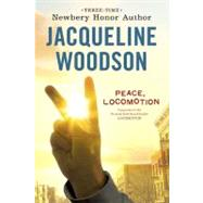 Peace, Locomotion by Woodson, Jacqueline, 9780142415122