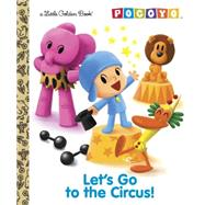 Let's Go to the Circus! (Pocoyo) by DEPKEN, KRISTEN L., 9780385375122