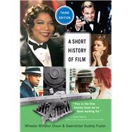 A Short History of Film by Dixon, Wheeler Winston; Foster, Gwendolyn Audrey, 9780813595122