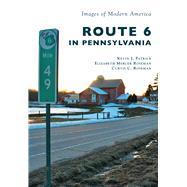 Route 6 in Pennsylvania by Patrick, Kevin J.; Roseman, Elizabeth Mercer; Roseman, Curtis C., 9781467125123
