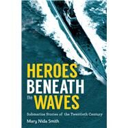 Heroes Beneath the Waves by Smith, Mary Nida, 9781634505123