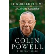 It Worked for Me : In Life and Leadership by Powell, Colin; Koltz, Tony, 9780062135124
