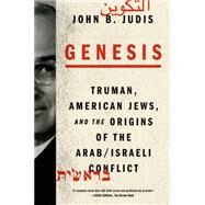 Genesis Truman, American Jews, and the Origins of the Arab/Israeli Conflict by Judis, John B., 9780374535124