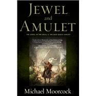 Jewel and Amulet The Jewel in the Skull and The Mad God's Amulet by Moorcock, Michael, 9780765375124