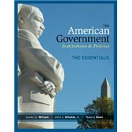 American Government, Essentials Edition by Wilson, James Q.; DiIulio, Jr., John J.; Bose, Meena, 9781285195124