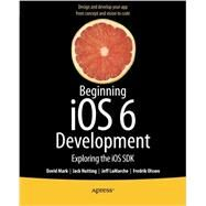 Beginning iOS6 Development: Exploring the iOS SDK by Mark, David; Nutting, Jack; Lamarche, Jeff; Olsson, Fredrik, 9781430245124