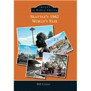Seattle's 1962 World's Fair by Cotter, Bill, 9781467115124