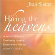 Hiring the Heavens : A Practical Guide to Developing Working Relationships with the Spirits of Creation by Slatter, Jean, 9781577315124