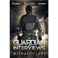 The Guardian Interviews: The Guardian / the Regulators / Broken by Clary, Michael, 9781618685124