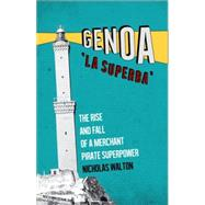 Genoa, 'La Superba' The Rise and Fall of a Merchant Pirate Superpower by Walton, Nicholas, 9781849045124