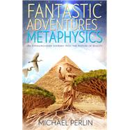 Fantastic Adventures in Metaphysics by Perlin, Michael, 9781940265124