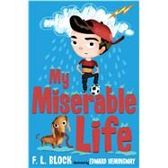 My Miserable Life by Block, Francesca Lia; Hemingway, Edward, 9781250115126