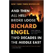 And Then All Hell Broke Loose Two Decades in the Middle East by Engel, Richard, 9781451635126
