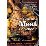 The Complete Meat Cookbook: A Juicy and Authoritative Guide to Selecting, Seasoning, and Cooking Today's Beef, Pork, Lamb, and Veal by Aidells, Bruce, 9780618135127