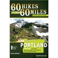 60 Hikes Within 60 Miles: Portland Including the Coast, Mount Hood, St. Helens, and the Santiam River by Gerald, Paul, 9780897325127
