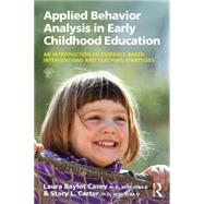 Applied Behavior Analysis in Early Childhood Education: An Introduction to Evidence-based Interventions and Teaching Strategies by Casey; Laura Baylot, 9781138025127