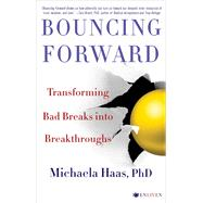 Bouncing Forward: Transforming Bad Breaks into Breakthroughs by Haas, Michaela, Ph.D., 9781501115127