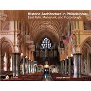 Historic Architecture in Philadelphia: East Falls, Manayunk, and Roxborough by Minardi, Joseph, 9780764345128
