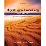 Digital Signal Processing Using MATLAB A Problem Solving Companion by Ingle, Vinay K.; Proakis, John G., 9781305635128