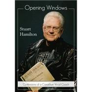 Opening Windows : Confessions of a Canadian Vocal Coach by Hamilton, Stuart; Mansouri, Lotfi, 9781459705128