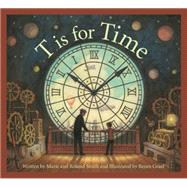 T Is for Time by Smith, Marie; Smith, Roland; Graef, Ren'e, 9781585365128