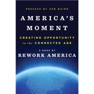 America's Moment: Creating Opportunity in the Connected Age by Rework America; Baird, Zoë, 9780393285130