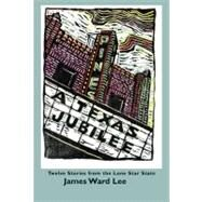 A Texas Jubilee: Twelve Stories from the Lone Star State by Lee, James Ward, 9780875655130
