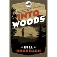 Into Woods by Roorbach, Bill, 9781608935130