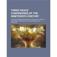 Three Peace Congresses of the Nineteenth Century by Hazen, Charles Downer; Thayer, William Roscoe, 9780217805131