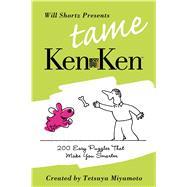 Will Shortz Presents Tame KenKen 200 Easy Logic Puzzles That Make You Smarter by Shortz, Will; Miyamoto, Tetsuya; KenKen Puzzle, LLC, 9780312605131