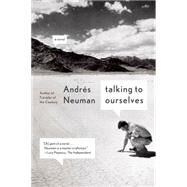 Talking to Ourselves A Novel by Neuman, Andrés; Caistor, Nick; Garcia, Lorenza, 9780374535131