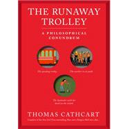 The Trolley Problem, or Would You Throw the Fat Guy Off the Bridge? by Cathcart, Thomas, 9780761175131